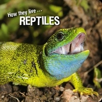 Ivan Esenko et  David Withrington - How they live... Reptiles - Learn All There Is to Know About These Animals!.