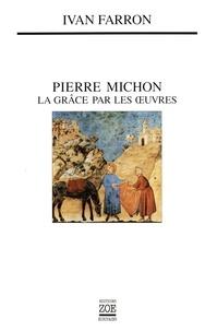 Ivan Farron - Pierre Michon - La grâce par les oeuvres.