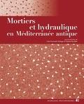 Ivan Fumado Ortega et Sophie Bouffier - Mortiers et hydraulique en Méditerranée antique.