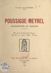 Ivan Gaussen et Jacqueline Gaussen - Poussigue-Meyrel, chansonnier du terroir - Bois gravés de Jacqueline Gaussen. Portrait au crayon d'Eloy Vincent.