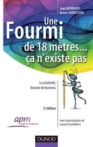 Ivan Gavriloff et Bruno Jarrosson - Une fourmi de 18 mètres ... ça n'existe pas - 3eme édition - La créativité au service des organisations.