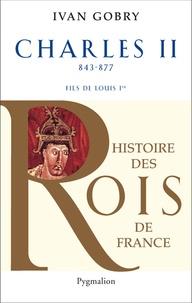 Ivan Gobry - Charles II Le Chauve - Fils de Louis Ier le Pieux, 840-877.