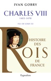 Ivan Gobry - Charles VIII - Fils de Louis XI, 1483-1498.