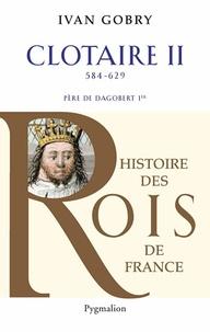 Ivan Gobry - Clotaire II - Père de Dagobert Ier (584-629).