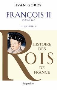 Ivan Gobry - Francois II - Fils d'Henri II, 1559-1560.