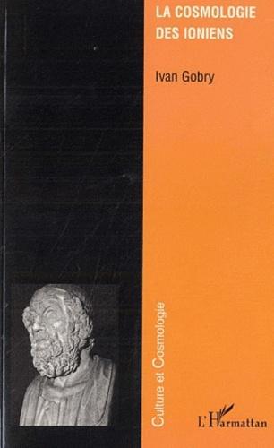 Ivan Gobry - La cosmologie des ioniens.