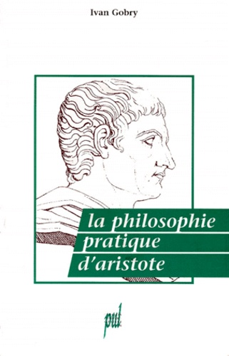 Ivan Gobry - La philosophie pratique d'Aristote.
