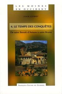 Ivan Gobry - Les moines en Occident - Tome 4, De saint Benoît d'Aniane à saint Bruno (750-1100) Le temps des conquêtes.