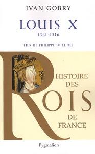 Ivan Gobry - Louis X - Fils de Philippe IV le bel, 1314-1316.