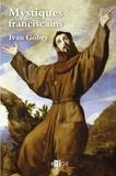 Ivan Gobry - Mystiques franciscains.