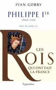 Ivan Gobry - Philippe Ier - Père de Louis VI le Gros.