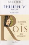Ivan Gobry - Philippe V - Frère de Louis X, 1316-1322.