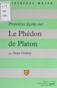 Ivan Gobry et Pascal Gauchon - Premières leçons sur Le Phédon de Platon.