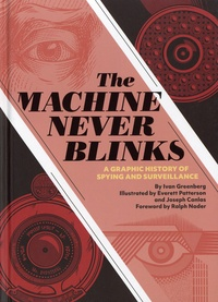 Ivan Greenberg et Everett Patterson - The Machine Never Blinks - A Graphic History of Spying and Surveillance.