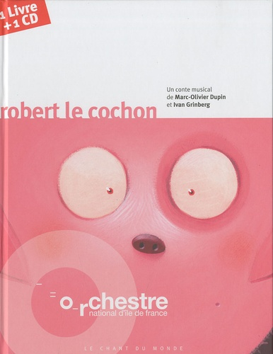 Ivan Grinberg et Marc-Olivier Dupin - Orchestre national d'Ile de France: Robert le cochon. 1 CD audio