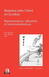 Ivan Gros et Paul Servais - Bestiaires entre Orient et Occident - Représentations, utilisations et instrumentalisations.