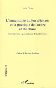 Ivan Gros - L'imaginaire du jeu d'échecs et la poétique de l'ordre et du chaos - Histoire d'une représentation de la cérébralité.