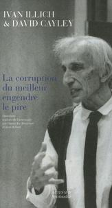 Ivan Illich et David Cayley - La corruption du meilleur engendre le pire.
