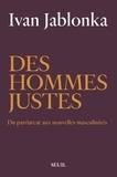 Ivan Jablonka - Des hommes justes - Du patriarcat aux nouvelles masculinités.
