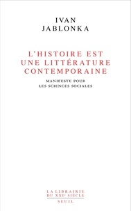 Ivan Jablonka - L'Histoire est une littérature contemporaine - Manifeste pour les sciences sociales.