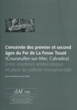 Ivan Jahier - L'enceinte des premier et second âges du Fer de la Fosse Touzé (Courseulles-sur-Mer, Calvados) - Entre résidence aristocratique et place de collecte monumentale.
