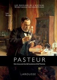 Ivan Kiriow - Louis Pasteur - Une vie au service de la science et de l'homme.