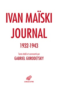 Ivan Maïski - Journal (1932-1943) - Les révélations inédites de l'ambassadeur russe à Londres.