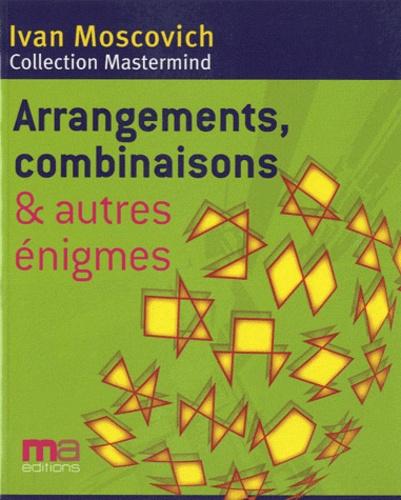 Ivan Moscovich - Arrangements, combinaisons et autres énigmes.