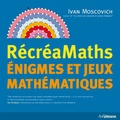 Ivan Moscovich - RécréaMaths - Enigmes et jeux mathématiques.