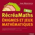 Ivan Moscovich - RécréaMaths - Enigmes et jeux mathématiques Bis.