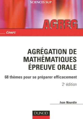 Ivan Nourdin - Agrégation de mathématiques Epreuve orale - 68 thèmes pour se préparer efficacement.