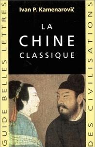 Ivan-P Kamenarovic - La Chine classique.