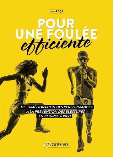 Pour une foulée efficiente. De l'amélioration des performances à la prévention des blessures en course à pied...