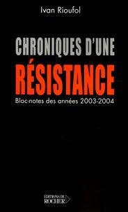 Ivan Rioufol - Chroniques d'une résistance - (Bloc-notes des années 2003 et 2004).