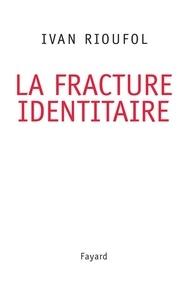 Ivan Rioufol - La fracture identitaire.