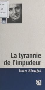 Ivan Rioufol - La tyrannie de l'impudeur.