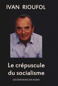 Ivan Rioufol - Le crépuscule du socialisme.