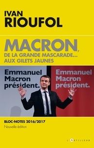 Ivan Rioufol - Macron, de la grande mascarade... aux gilets jaunes - Blocs-notes 2016-2017.