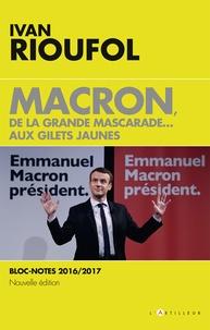 Ivan Rioufol - Macron, de la grande mascarade... aux Gilets jaunes - Bloc-notes 2016/2017.