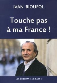 Ivan Rioufol - Touche pas à ma France !.