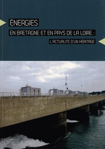 Ivan Saillard et Yves Legeay - Energies en Bretagne et en Pays de la Loire : l'actualité d'un héritage.