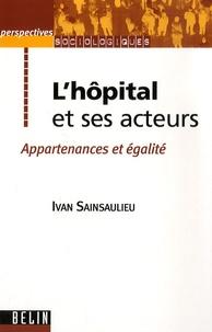Ivan Sainsaulieu - L'hôpital et ses acteurs - Apartenances et égalité.