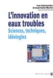 Ivan Sainsaulieu et Arnaud Saint-Martin - L'innovation en eau trouble - Sciences, techniques et idéologies.