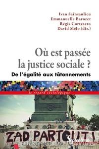 Ivan Sainsaulieu et Emmanuelle Barozet - Où est passée la justice sociale ? - De l'égalité aux tâtonnements.