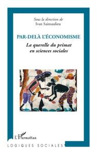 Ivan Sainsaulieu - Par-delà l'économisme - La querelle du primat en sciences sociales.