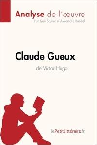 Ivan Sculier et  Alexandre Randal - Claude Gueux de Victor Hugo (Analyse de l'oeuvre) - Comprendre la littérature avec lePetitLittéraire.fr.