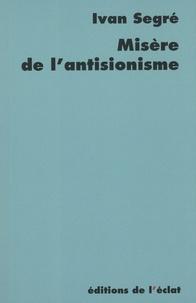 Ivan Segré - Misère de l'antisionisme.