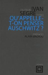 Ivan Segré - Qu'appelle-t-on penser Auschwitz ?.