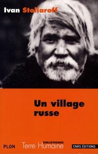 Ivan Stoliaroff - Un village russe - Récit d'un paysan de la région de Voronej 1880-1906.