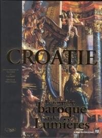 Ivan Supicic et Ivan Golub - La Croatie et l'Europe - Volume 3, Le temps du baroque et des Lumières - Trésors d'art et de culture (XVIIe-XVIIIe siècle).